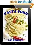 Pasta Food: 100 leckere Nudelgerichte