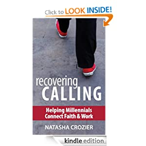 Recovering Calling: Helping Millennials Connect Faith & Work