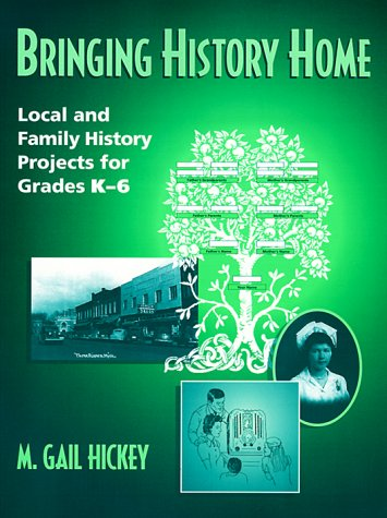 Bringing History Home: Local and Family History Projects for Grades K-6