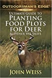 img - for Ultimate Guide to Planting Food Plots for Deer and Other Wildlife (Outdoorsman's Edge) Paperback March 1, 2004 book / textbook / text book