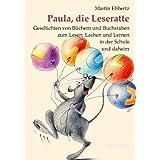 """Paula, die Leseratte: Geschichten von B�chern und Buchstaben zum Lesen, Lachen und Lernen in der Schule und daheimvon """"Martin Ebbertz"""""""