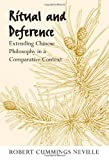 Ritual and Deference: Extending Chinese Philosophy in a Comparative Context (SUNY series in Chinese Philosophy and Culture)