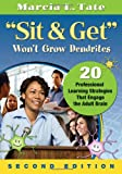 """Sit and Get"" Won?t Grow Dendrites: 20 Professional Learning Strategies That Engage the Adult Brain"