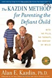 The Kazdin Method for Parenting the Defiant Child: With No Pills, No Therapy, No Contest of Wills
