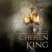 Dream of Empty Crowns: Chosen King, Book 1 | M J Sewall