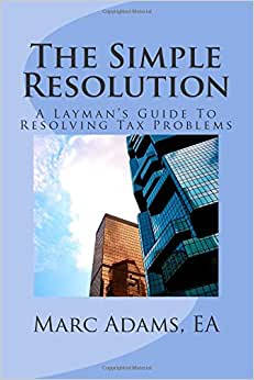 The Simple Resolution: A Layman's Guide To Resolving Tax Problems