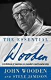 img - for The Essential Wooden: A Lifetime of Lessons on Leaders and Leadership by Wooden, John, Jamison, Steve (2006) Hardcover book / textbook / text book
