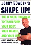 Jonny Bowdens Shape Up!: The 8-week Program To Transform Your Body, Your Health, And Your Life