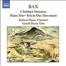 BAX: Clarinet Sonatas / Piano Trio / Trio in One Movement