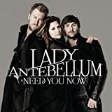 Need You Now ~ Lady Antebellum