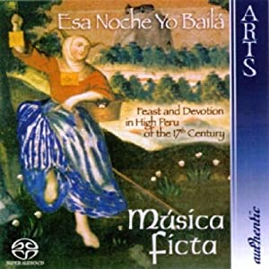 Esa Noche Yo Baílá: Feast and Devotion in High Peru of the 17th Century [Hybrid SACD]