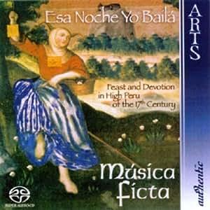 Esa Noche Yo Baílá: Feast and Devotion in High Peru of the 17th Century [Hybrid SACD]