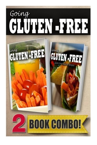 Gluten-Free Juicing Recipes and Gluten-Free Mexican Recipes: 2 Book Combo (Going Gluten-Free) by Tamara Paul