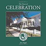 The Town of Celebration: A pictorial look at Celebration, Florida, Disney's neo-traditional community built in the early 1990s on the southern-most tip of Walt Disney World (Volume 1)