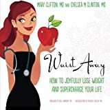 Waist Away: How to Joyfully Lose Weight and Supercharge Your Life