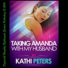 Taking Amanda with My Husband: An Erotic Threesome Short (       UNABRIDGED) by Kathi Peters Narrated by Layla Dawn