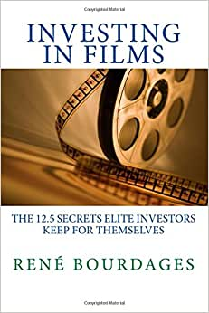 Investing In Films: The 12.5 Secrets Elite Investors Keep For Themselves: A Survival Kit For High Net Worth Individuals And Hedge Funds To Make Sound Investments In Independent Film