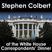Stephen Colbert: White House Correspondents' Dinner  by Stephen Colbert