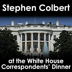 Stephen Colbert: White House Correspondents' Dinner | [Stephen Colbert]