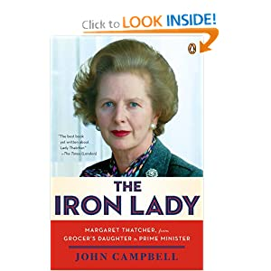 The Iron Lady: Margaret Thatcher, from Grocer's Daughter to Prime Minister by John Campbell and David Freeman