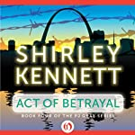 Act of Betrayal (       UNABRIDGED) by Shirley Kennett Narrated by Christine Marshall