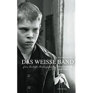 Das weiße Band: Eine deutsche Kindergeschichte. Das Drehbuch zum Film