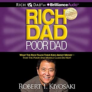 Rich Dad Poor Dad: What the Rich Teach Their Kids About Money - That the Poor and Middle Class Do Not! | [Robert T. Kiyosaki]