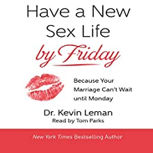 Have a New Sex Life by Friday: Because Your Marriage Can't Wait Until Monday | Livre audio Auteur(s) : Kevin Leman Narrateur(s) : Tom Parks