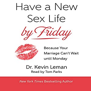 Have a New Sex Life by Friday: Because Your Marriage Can't Wait Until Monday Hörbuch von Kevin Leman Gesprochen von: Tom Parks