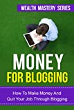 img - for Money For Blogging - How To Make Money And Quit Your Job Through Blogging (how to start a blog, how to make money online, how to be a entrepreneur, how ... a business,how to start an online business) book / textbook / text book