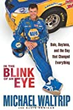 img - for In the Blink of an Eye: Dale, Daytona, and the Day that Changed Everything by Michael Waltrip (Feb 1 2011) book / textbook / text book