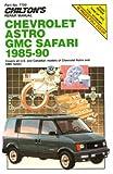 Chevy Astro and GMC Safari, 1985-90 (Chilton's Repair Manuals)