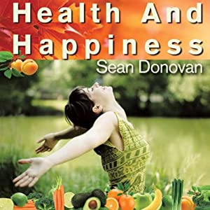 Health and Happiness: An Owner's Manual for the Mind and Body | [Sean Donovan]