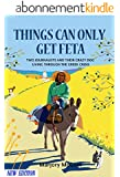 Things Can Only Get Feta: Two journalists and their crazy dog living through the Greek crisis (English Edition)
