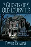 Ghosts of Old Louisville: True Stories of Hauntings in America's Largest Victorian Neighborhood