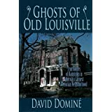 Ghosts of Old Louisville: True Stories of Hauntings in America's Largest Victorian Neighborhood ~ David Domin�
