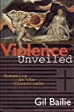 Violence Unveiled: Humanity at the Crossroads (0824514645) by Gil Bailie