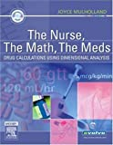 The Nurse, The Math, The Meds: Drug Calculations Using Dimensional Analysis, 1e