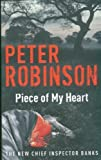 Peter Robinson Piece of My Heart: A Chief Inspector Banks Novel by Robinson, Peter ( 2007 )
