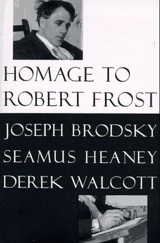 Homage to Robert Frost, JOSEPH BRODSKY, SEAMUS HEANEY, DEREK WALCOTT