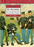 Fix Bayonets: The U.S. Infantry from the American Civil War to the Surrender of Japan (G.I. Series)
