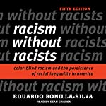 Racism Without Racists: Color-Blind Racism and the Persistence of Racial Inequality in America | Eduardo Bonilla-Silva