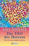 Das Tao des Herzens: Wie Sie Ihre Gefühle befreien title=