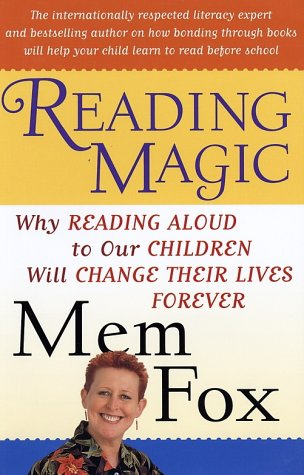 Reading Magic : Why Reading Aloud to Our Children Will Change Their Lives Forever, MEM FOX, JUDY HORACEK