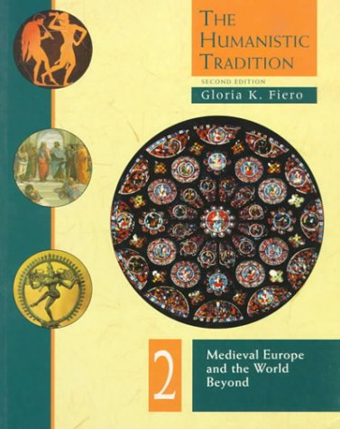 The Humanistic Tradition: Medieval Europe and the World Beyond, Fiero,Gloria K.