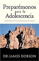 Preparemonos para la adolescencia: Como Sobrevivir los Años Venideros de Cambio (Spanish Edition)