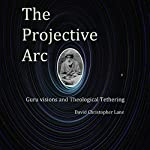 The Projective Arc: Guru Visions and Theological Tethering | David Christopher Lane