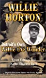 "Willie Horton: Detroit's Own ""Willie the Wonder"" (Detroit Biography Series for Young Readers)"
