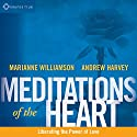 Meditations of the Heart: Liberating the Power of Love  by Andrew Harvey, Marianne Williamson Narrated by Andrew Harvey, Marianne Williamson