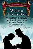 When a Child Is Born: A Regency Yuletide Collection